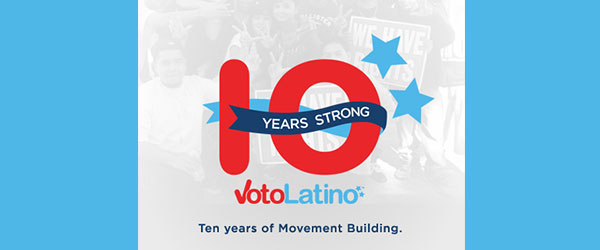 Voto Latino Celebrates Ten Years of Movement Building
