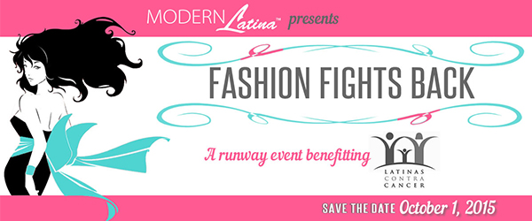 Modern Latina presents Fashion Fights Back – A runway event benefitting Latinas Contra Cancer