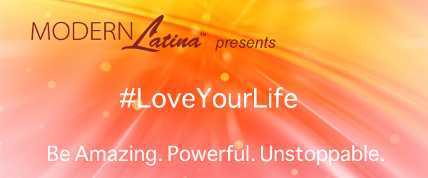 Modern Latina Presents #LoveYourLife
