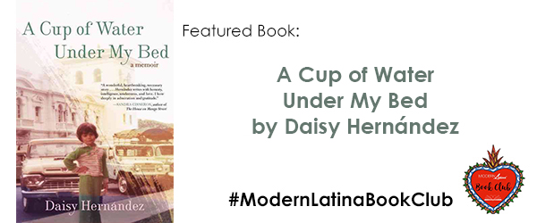 #ModernLatinaBookClub features A Cup of Water Under My Bed by Daisy Hernandez