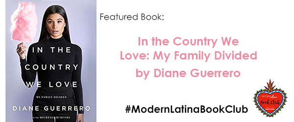 In the Country We Love: My Family Divided by Diane Guerrero #ModernLatinaBookClub