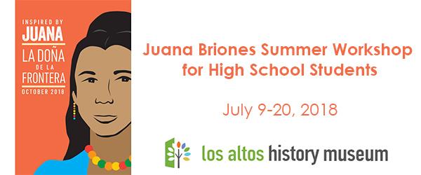 Juana Briones Summer Workshop July 9-20, 2018